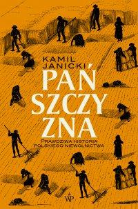Pańszczyzna. Prawdziwa historia polskiego niewolnictwa - Kamil Janicki
