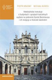 Mediolańskie instrukcje o budynkach i sprzętach kościelnych wydane na polecenie Karola Boromeusza i ich recepcja w Kościele katolickim - Michał Kurzej