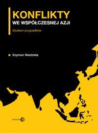 Konflikty we współczesnej Azji. Studium przypadków - Szymon Niedziela