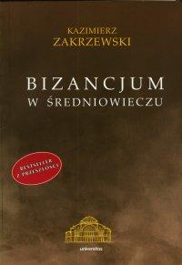 Bizancjum w średniowieczu - Kazimierz Zakrzewski