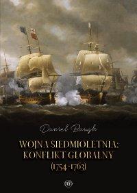 Wojna siedmioletnia. Konflikt globalny (1754-1763) - Daniel Baugh