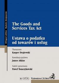 The Goods and Services Tax Act. Ustawa o podatku od towarów i usług - Kasper Drążewski