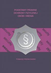 Podstawy prawne ochrony fizycznej osób i mienia - Tomasz Pieńkowski