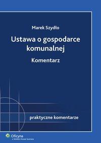 Ustawa o gospodarce komunalnej. Komentarz - Marek Szydło