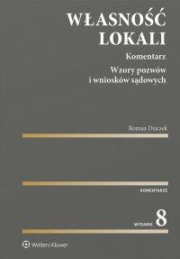 Własność lokali. Komentarz. Wzory pozwów i wniosków sądowych - Roman Dziczek