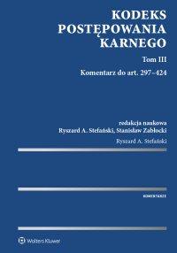 Kodeks postępowania karnego. Tom 3. Komentarz do art. 297-424 - Ryszard A. Stefański