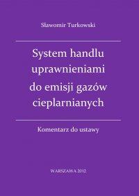 System handlu uprawnieniami do emisji gazów cieplarnianych - komentarz do ustawy - Sławomir Turkowski