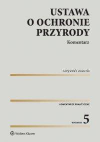 Ustawa o ochronie przyrody. Komentarz - Krzysztof Gruszecki