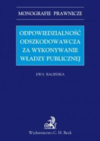 Odpowiedzialność odszkodowawcza za wykonywanie władzy publicznej - Ewa Bagińska