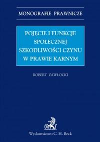 Pojęcie i funkcje społecznej szkodliwości czynu w prawie karnym - Robert Zawłocki