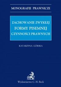 Zachowanie zwykłej formy pisemnej czynności prawnych - Katarzyna Górska