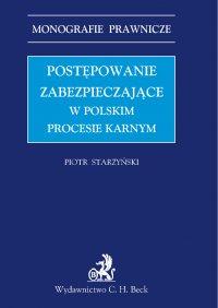 Postępowanie zabezpieczające w polskim prawie karnym - Piotr Starzyński