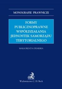 Formy publicznoprawne współdziałania jednostek samorządu terytorialnego - Małgorzata Ofiarska