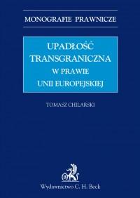 Upadłość transgraniczna w prawie UE - Tomasz Chilarski