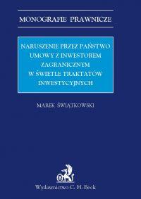 Naruszenie przez państwo umowy z inwestorem zagranicznym w świetle traktatów inwestycyjnych - Marek Świątkowski