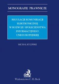 Regulacje komunikacji elektronicznej w rozwoju społeczeństwa informacyjnego Unii Europejskiej - Michał Kuliński