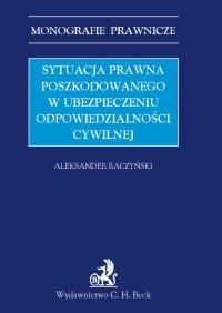 Sytuacja prawna poszkodowanego w ubezpieczeniu odpowiedzialności cywilnej - Aleksander Raczyński