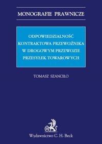 Odpowiedzialność kontraktowa przewoźnika w drogowym przewozie przesyłek towarowych - Tomasz Szanciło