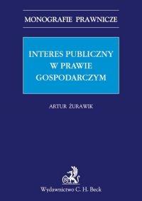 Interes publiczny w prawie gospodarczym - Artur Żurawik
