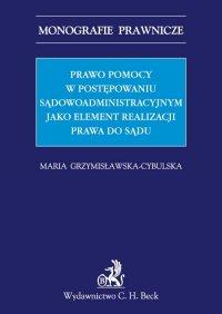 Prawo pomocy w postępowaniu sądowoadministracyjnym jako element realizacji prawa do sądu - Maria Grzymisławska-Cybulska