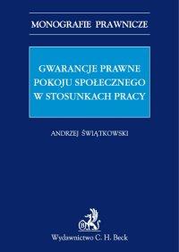Gwarancje prawne pokoju społecznego w stosunkach pracy - Andrzej Marian Świątkowski