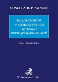 Rola prawników w alternatywnych metodach rozwiązywania sporów. - Ewa Gmurzyńska