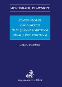 Status spółek osobowych w międzynarodowym prawie podatkowym - Marta Bandzmer