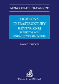 Ochrona infrastruktury krytycznej w sektorach energetyki sieciowej - Tomasz Długosz