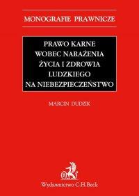 Prawo karne wobec narażenia życia i zdrowia ludzkiego na niebezpieczeństwo - Marcin Dudzik