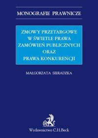 Zmowy przetargowe w świetle zamówień publicznych oraz prawa konkurencji - Małgorzata Sieradzka