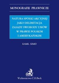 Natura spółki akcyjnej jako delimitacja zasady swobody umów w prawie polskim i amerykańskim - Kamil Szmid