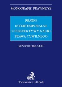 Prawo intertemporalne z perspektywy nauki prawa cywilnego - Krzysztof Mularski