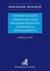 Odpowiedzialność spółki dominującej względem wierzycieli kapitałowych spółek zależnych - Karolina Pyzio