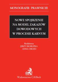 Nowe spojrzenie na model zakazów dowodowych w procesie karnym - Jerzy Skorupka