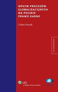Wpływ procesów globalizacyjnych na polskie prawo karne - Celina Nowak