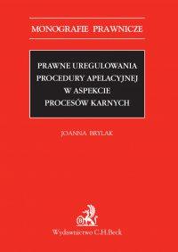 Prawne uregulowania procedury apelacyjnej w aspekcie procesów karnych - Joanna Brylak