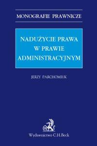 Nadużycie prawa w prawie administracyjnym - Jerzy Parchomiuk