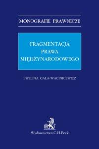 Fragmentacja prawa międzynarodowego - Ewelina Cała-Wacinkiewicz
