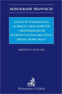 Zasady wynagradzania za pracę u pracodawców - przedsiębiorców w świetle autonomicznych źródeł prawa - Krzysztof Walczak