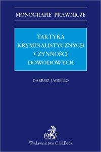 Taktyka kryminalistycznych czynności dowodowych - Dariusz Jagiełło