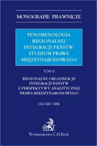 Fenomenologia regionalnej integracji państw. Studium prawa międzynarodowego. Tom II - Cezary Mik