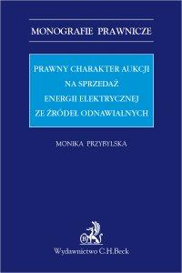 Prawny charakter aukcji na sprzedaż energii elektrycznej ze źródeł odnawialnych - Monika Przybylska