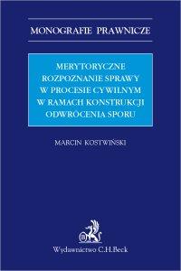 Merytoryczne rozpoznanie sprawy w procesie cywilnym w ramach konstrukcji odwrócenia sporu - Marcin Kostwiński