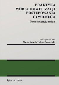 Praktyka wobec nowelizacji postępowania cywilnego - konsekwencje zmian - Tadeusz Zembrzuski