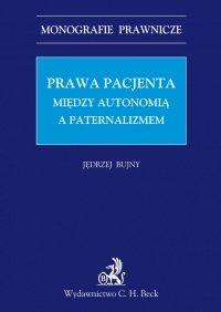 Prawa Pacjenta. Między autonomia a paternalizmem - Jędrzej Bujny