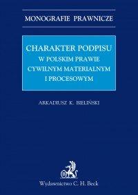 Charakter podpisu w polskim prawie cywilnym materialnym i procesowym - Arkadiusz Krzysztof Bieliński