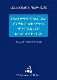 Odpowiedzialność cywilnoprawna w spółkach kapitałowych - Tomasz Siemiątkowski