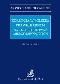Korupcja w polskim prawie karnym na tle uregulowań międzynarodowych - Celina Nowak