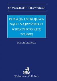 Pozycja ustrojowa Sądu Najwyższego w Rzeczypospolitej Polskiej - Bogumił Szmulik