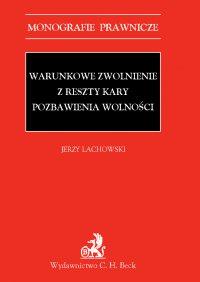 Warunkowe zwolnienie z reszty kary pozbawienia wolności - Jerzy Lachowski